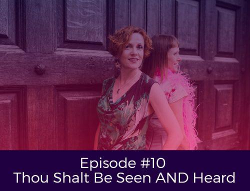 Episode # 10 Thou Shalt Be Seen AND Heard