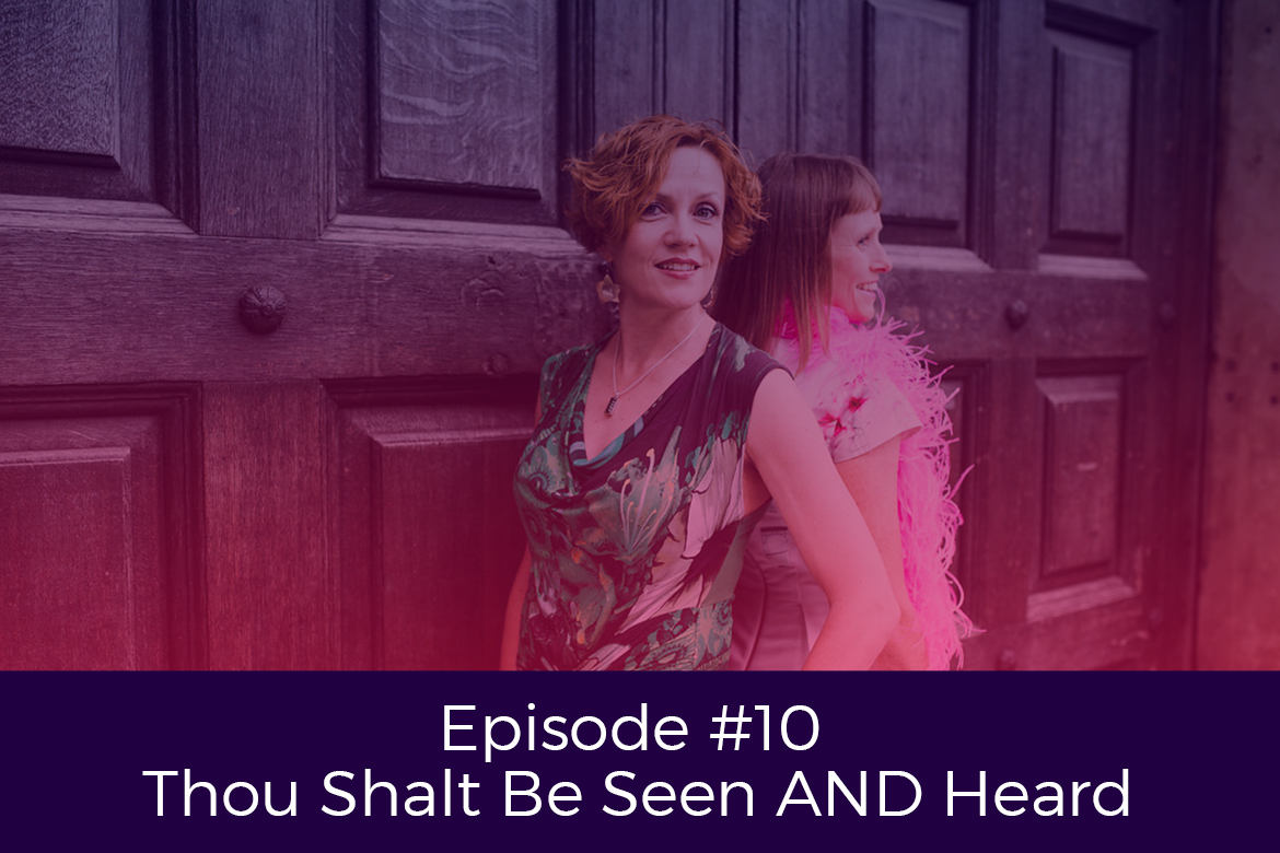 Episode 10 Thou Shalt Be Seen AND Heard