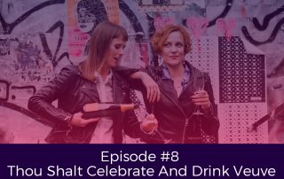 Episode 8 Thou Shalt Celebrate and Drink Veuve