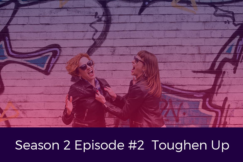 Season 2 Episode 2 Toughen Up