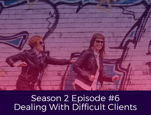 Season 2 Episode # 6 Dealing With Difficult Clients