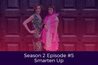 Season 2 Episode 5 Smarten Up