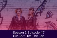Season 2 Episode #7 Biz Shit Hits The Fan