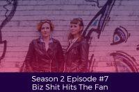 Season 2 Episode #7 Biz Shit Hits The Fan